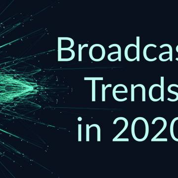 Broadcast Trends for 2020